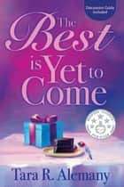 The Best is Yet to Come ebook by Tara R. Alemany