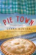 Pie Town - A Novel ebook by Lynne Hinton