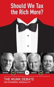 Should We Tax the Rich More? - The Munk Debate on Economic Inequality ebook by George Papandreou,Newt Gingrich,Arthur Laffer,Paul Krugman