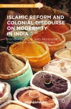 Islamic Reform and Colonial Discourse on Modernity in India ebook by Jose Abraham