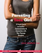 Parenting a Teen Girl - A Crash Course on Conflict, Communication and Connection with Your Teenage Daughter ebook by Lucie Hemmen, PhD