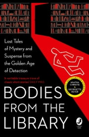Bodies from the Library: Lost Tales of Mystery and Suspense by Agatha Christie and other Masters of the Golden Age ebook by Tony Medawar, Agatha Christie, Georgette Heyer,...