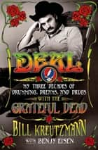 Deal: My Three Decades of Drumming, Dreams, and Drugs with the Grateful Dead ebook by Bill Kreutzmann,Benjy Eisen