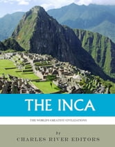 The World's Greatest Civilizations: The History and Culture of the Inca ebook by Charles River Editors