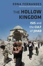 The Hollow Kingdom - ISIS and the Cult of Jihad ebook by Edna Fernandes