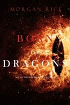 Born of Dragons (Age of the Sorcerers—Book Three) ebook by Morgan Rice