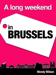 A Long Weekend in Brussels ebook by Wendy Wilson