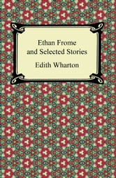 Ethan Frome and Selected Stories ebook by Edith Wharton