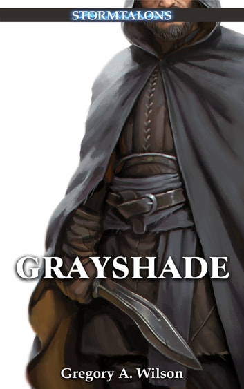 Grayshade - A Stormtalons Novel ebook by Gregory A. Wilson