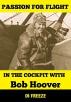 In the Cockpit with Bob Hoover ebook by Di Freeze