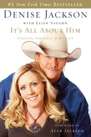 It's All About Him - Finding the Love of My Life ebook by Denise Jackson