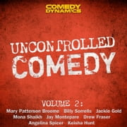 Uncontrolled Comedy, Volume 2 audiobook by Mary Patterson Broome, Billy Sorrells, Angelina Spicer,...