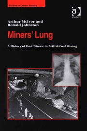 Miners' Lung - A History of Dust Disease in British Coal Mining ebook by Mr Ronald Johnston,Mr Arthur McIvor,Dr Malcolm Chase