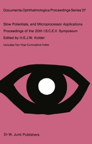 Slow Potentials and Microprocessor Applications - Proceedings of the 20th ISCEV Symposium Iowa City, Iowa, U.S.A., October 25–28, 1982 ebook by H.E.J.W. Kolder