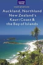 Auckland, Northland, New Zealand's Kauri Coast & the Bay of Islands ebook by Bette Flagler