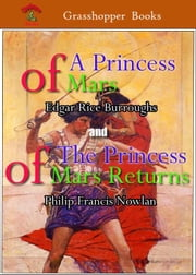 A PRINCESS OF MARS and The Prince of Mars Returns ebook by Edgar Rice Burroughs,Philip Francis Nowlan
