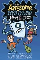 The Awesome, Almost 100% True Adventures of Matt & Craz ebook by Alan Silberberg, Alan Silberberg