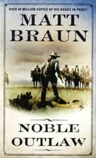 Noble Outlaw ebook by Matt Braun