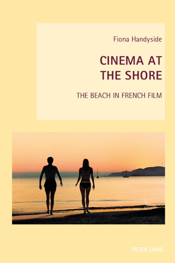 Cinema at the Shore - The Beach in French Film ebook by Fiona Handyside
