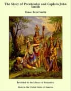 The Story of Pocahontas and Captain John Smith ebook by Elmer Boyd Smith