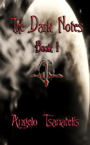 The Dark Notes, Book I ebook by Angelo Tsanatelis