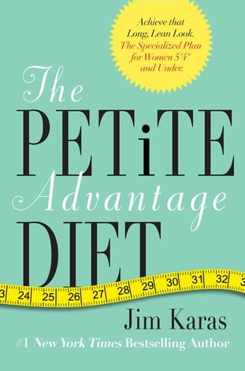 "The Petite Advantage Diet - Achieve That Long, Lean Look. The Specialized Plan for Women 5'4"" and Under. ebook by Jim Karas"