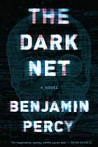 The Dark Net ebook by Benjamin Percy
