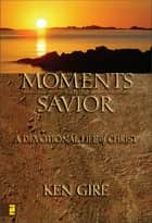 Moments with the Savior ebook by Ken Gire