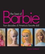 Best of Barbie - Four Decades of America's Favorite Doll ebook by Sharon Korbeck