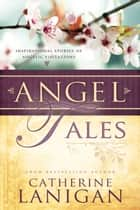 Angel Tales ebook by Catherine Lanigan