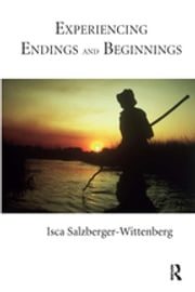 Experiencing Endings and Beginnings ebook by Isca Salzberger-Wittenberg