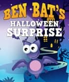 Ben Bat's Halloween Surprise - Children's Books and Bedtime Stories For Kids Ages 3-8 for Fun Life Lessons ebook by Speedy Publishing