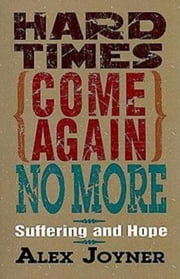 Hard Times Come Again No More - Suffering and Hope ebook by Alex Joyner