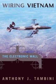 Wiring Vietnam - The Electronic Wall ebook by Anthony J. Tambini