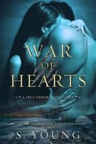 War of Hearts - A True Immortality Novel ebook by S. Young