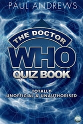 The Doctor Who Quiz Book - Totally Unofficial and Unauthorised ebook by Paul Andrews