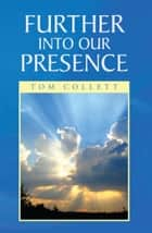 Further Into Our Presence ebook by Tom Collett