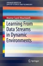Learning from Data Streams in Dynamic Environments ebook by Moamar Sayed-Mouchaweh