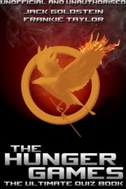 The Hunger Games - The Ultimate Quiz Book ebook by Jack Goldstein