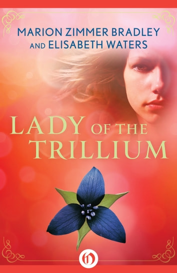 Lady of the Trillium ebook by Marion Zimmer Bradley,Elisabeth Waters