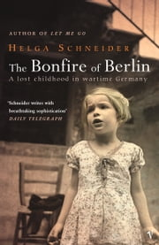The Bonfire Of Berlin ebook by Helga Schneider