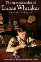 The Apprenticeship of Lucas Whitaker eBook by Cynthia DeFelice