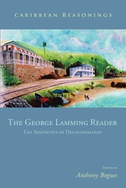 The George Lamming Reader - The Aesthetics of Decolonisation ebook by Edited by Anthony Bogue