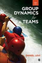 Group Dynamics for Teams ebook by Daniel J. Levi