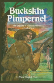 Buckskin Pimpernel - The Exploits of Justus Sherwood, Loyalist Spy ebook by Mary Beacock Fryer