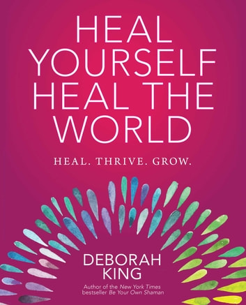 Heal Yourself--Heal the World ebook by Deborah King
