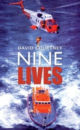 Nine Lives: A Helicopter Rescue Pilot in Ireland ebook by David  Courtney