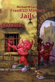 FreeBSD Mastery: Jails ebook by Michael W. Lucas
