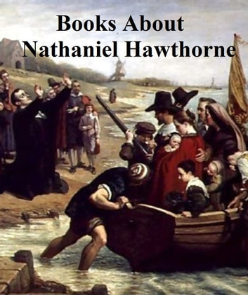 Nathaniel Hawthorne: Ten Books About Him ebook by Henry James