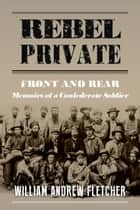 Rebel Private - Memoirs of a Confederate Soldier ebook by William Andrew Fletcher